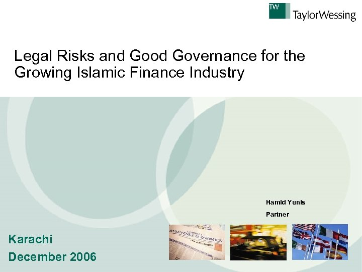 Legal Risks and Good Governance for the Growing Islamic Finance Industry Hamid Yunis Partner