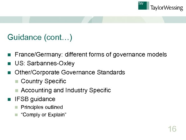 Guidance (cont…) France/Germany: different forms of governance models n US: Sarbannes-Oxley n Other/Corporate Governance