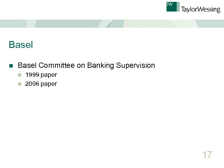 Basel n Basel Committee on Banking Supervision 1999 paper n 2006 paper n 17