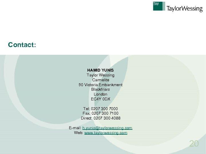Contact: HAMID YUNIS Taylor Wessing Carmelite 50 Victoria Embankment Blackfriars London EC 4 Y