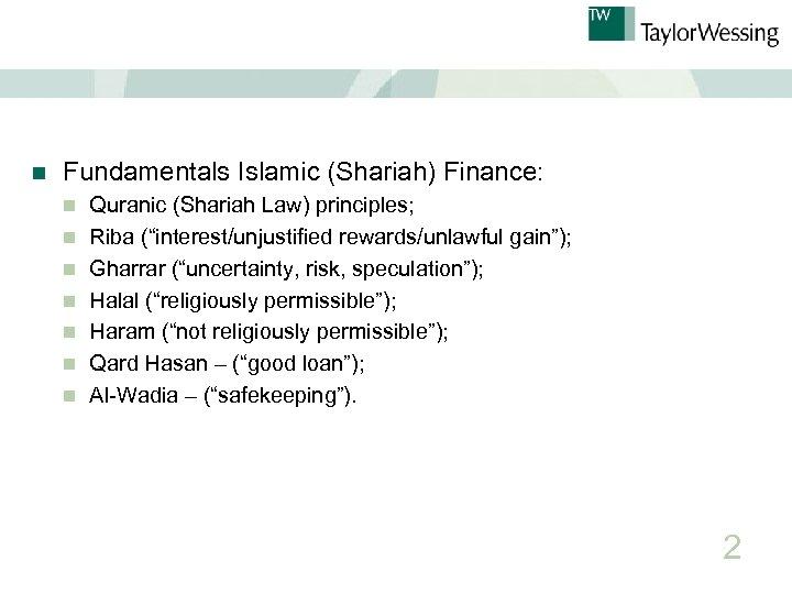 n Fundamentals Islamic (Shariah) Finance: n n n n Quranic (Shariah Law) principles; Riba