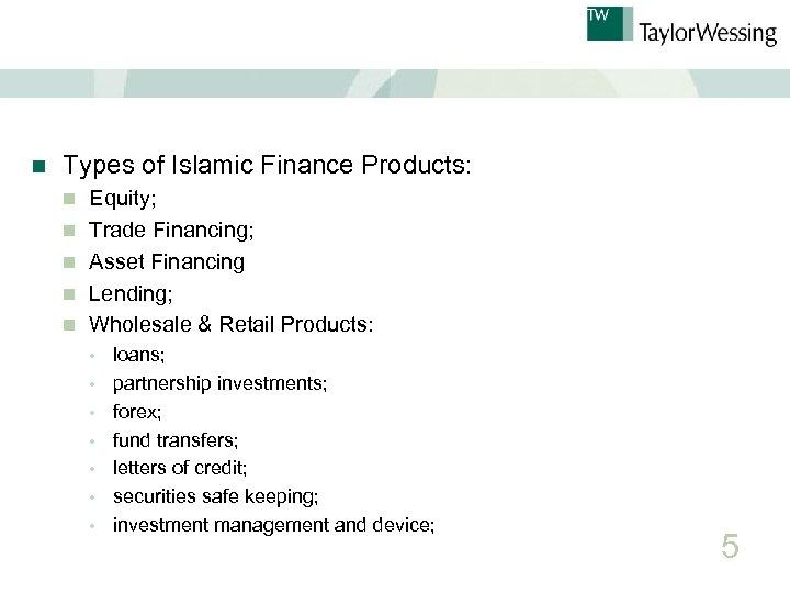 n Types of Islamic Finance Products: n n n Equity; Trade Financing; Asset Financing