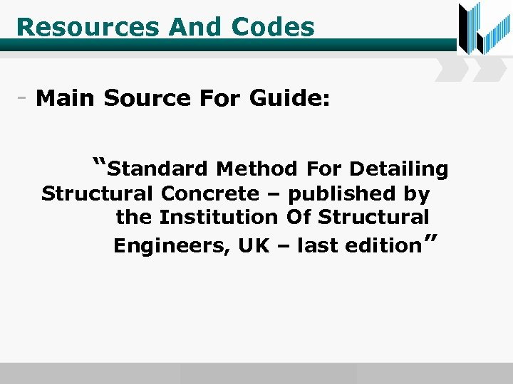 """Resources And Codes - Main Source For Guide: """"Standard Method For Detailing Structural Concrete"""