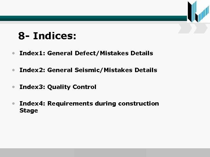 8 - Indices: • Index 1: General Defect/Mistakes Details • Index 2: General Seismic/Mistakes