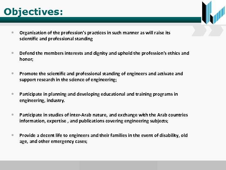 Objectives: • Organization of the profession's practices in such manner as will raise its