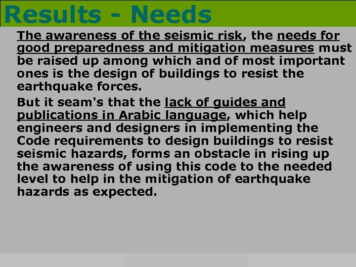 Results - Needs • The awareness of the seismic risk, the needs for good
