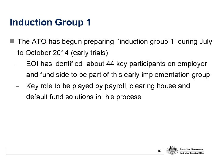 Induction Group 1 n The ATO has begun preparing 'induction group 1' during July