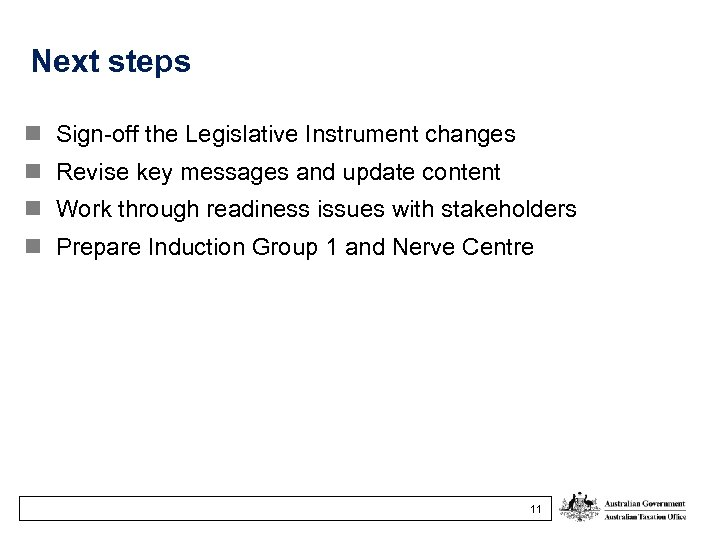 Next steps n Sign-off the Legislative Instrument changes n Revise key messages and update