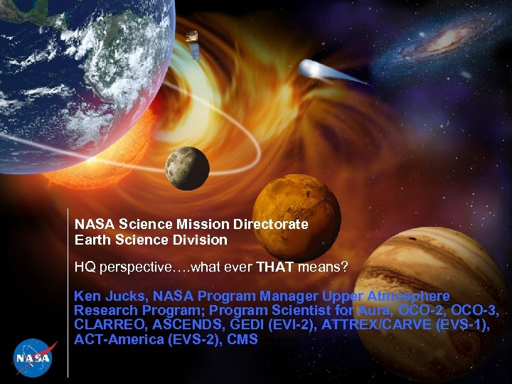 NASA Science Mission Directorate Earth Science Division HQ perspective…. what ever THAT means? Ken
