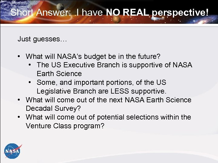 Short Answer: I have NO REAL perspective! Just guesses… • What will NASA's budget