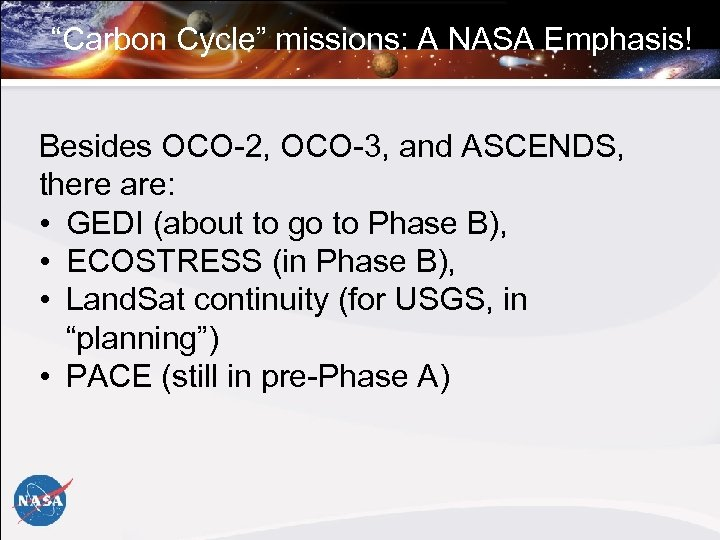 """Carbon Cycle"" missions: A NASA Emphasis! Besides OCO-2, OCO-3, and ASCENDS, there are: •"