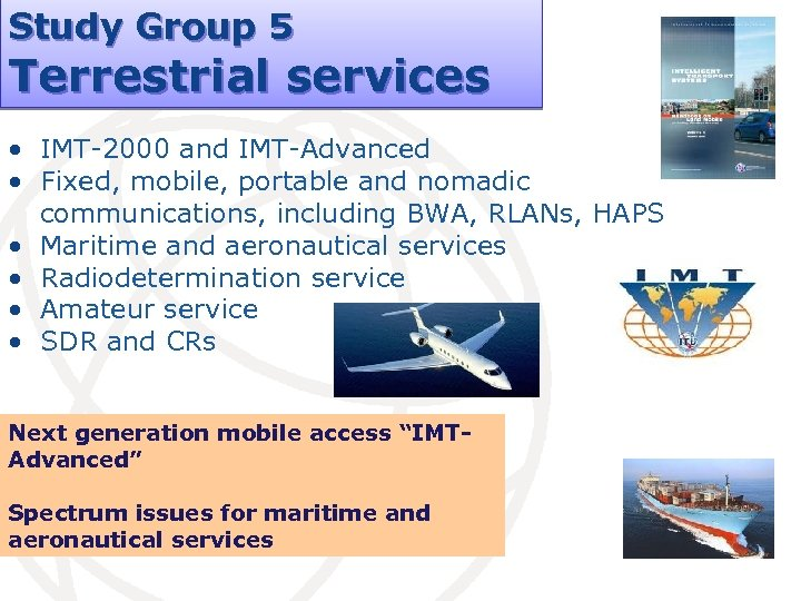 Study Group 5 Terrestrial services • IMT-2000 and IMT-Advanced • Fixed, mobile, portable and