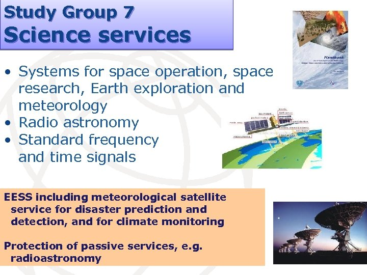 Study Group 7 Science services • Systems for space operation, space research, Earth exploration