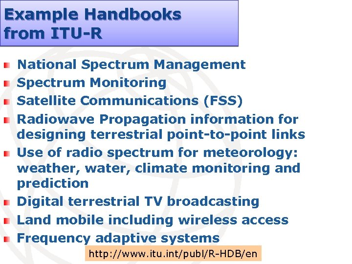 Example Handbooks from ITU-R National Spectrum Management Spectrum Monitoring Satellite Communications (FSS) Radiowave Propagation