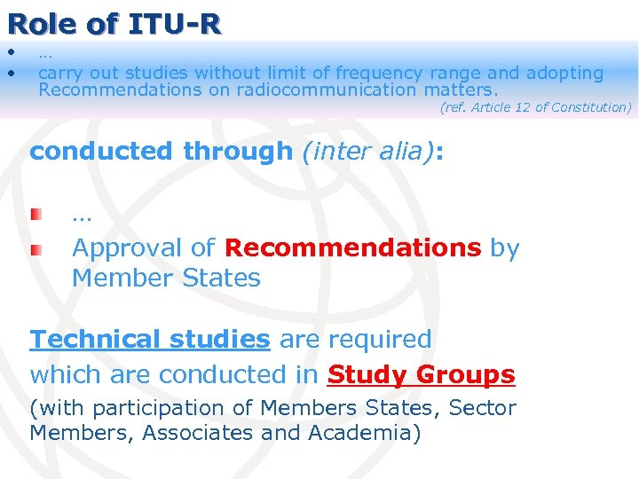 Role of ITU-R • • … carry out studies without limit of frequency range
