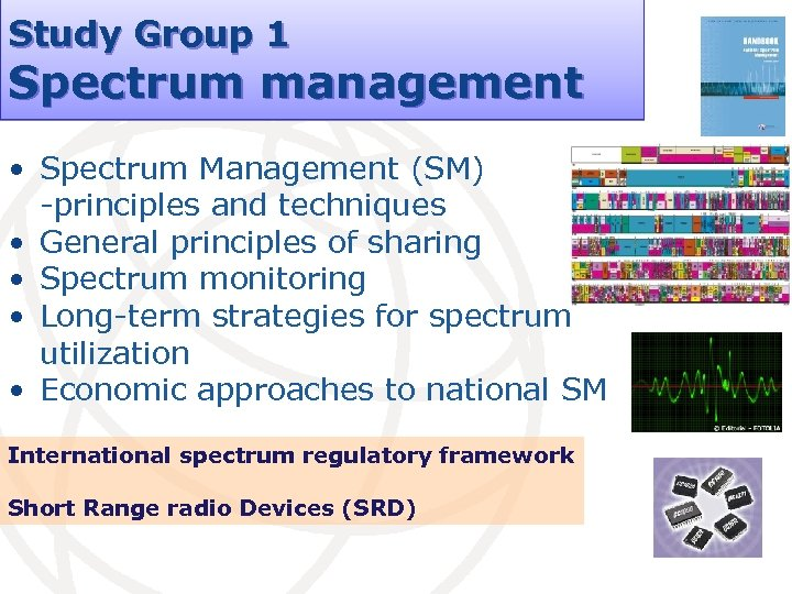 Study Group 1 Spectrum management • Spectrum Management (SM) -principles and techniques • General