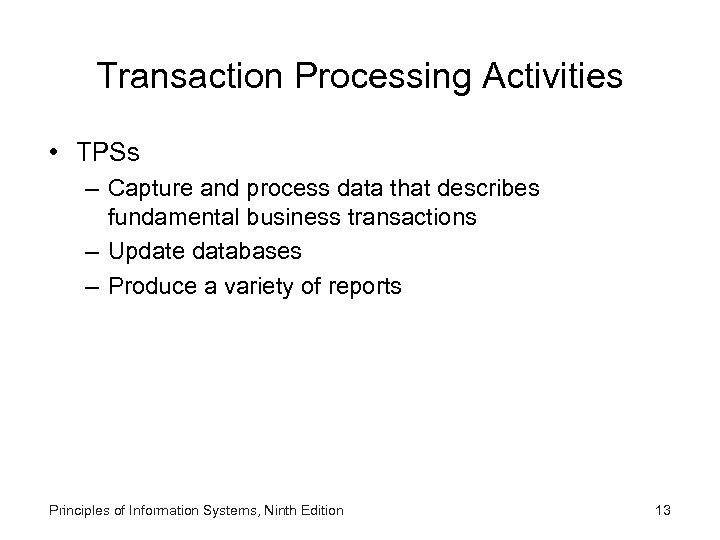 Transaction Processing Activities • TPSs – Capture and process data that describes fundamental business