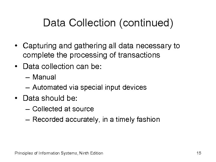 Data Collection (continued) • Capturing and gathering all data necessary to complete the processing