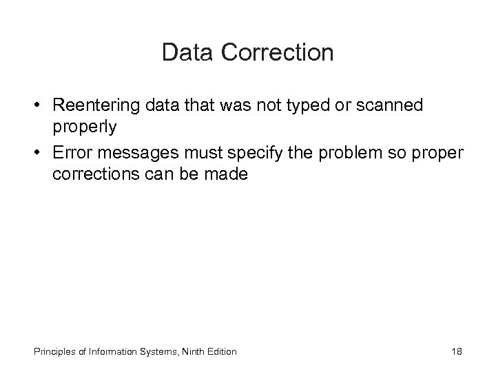 Data Correction • Reentering data that was not typed or scanned properly • Error