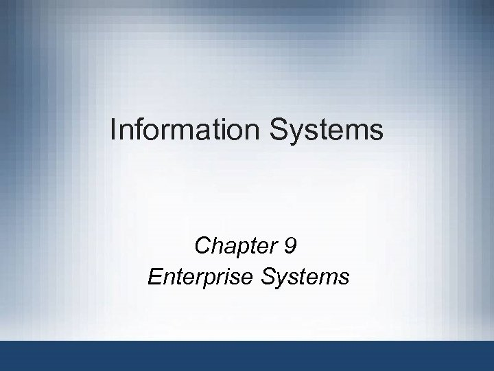 Information Systems Chapter 9 Enterprise Systems