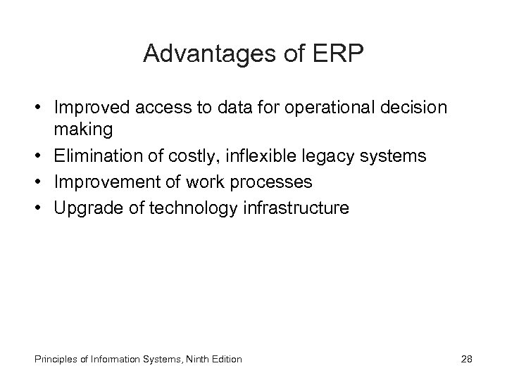 Advantages of ERP • Improved access to data for operational decision making • Elimination