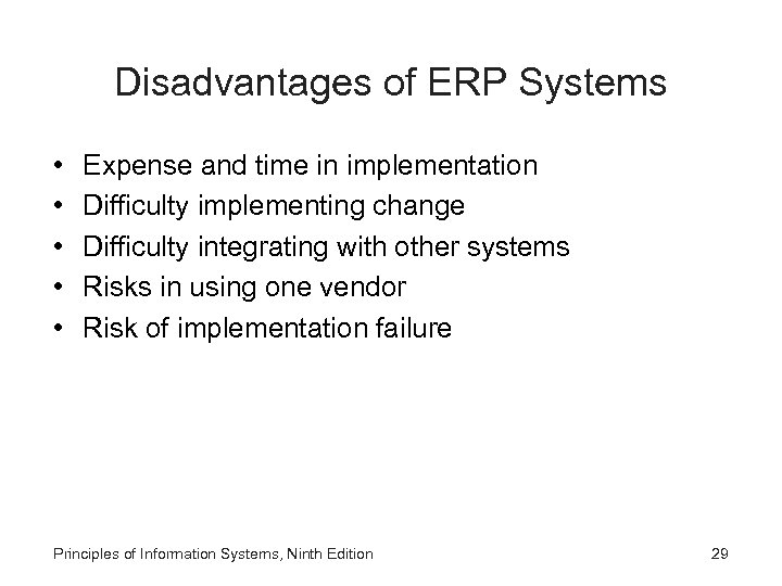 Disadvantages of ERP Systems • • • Expense and time in implementation Difficulty implementing