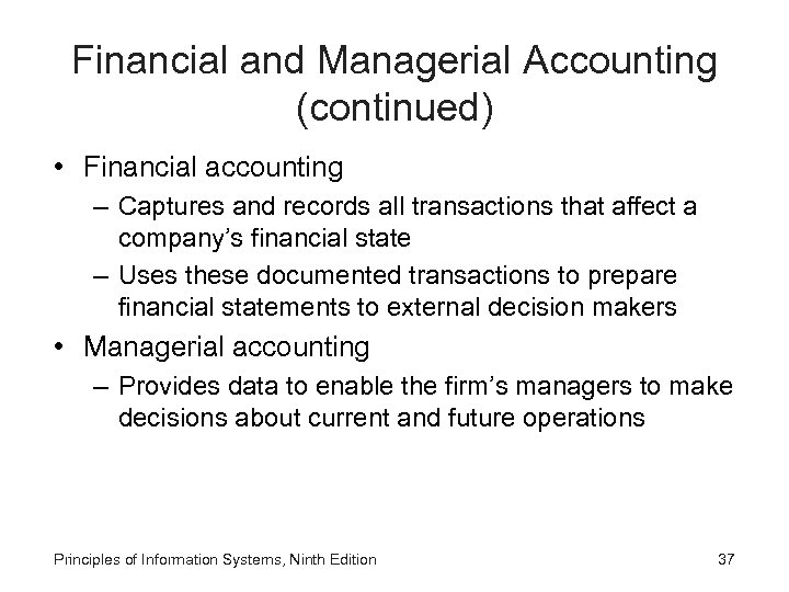 Financial and Managerial Accounting (continued) • Financial accounting – Captures and records all transactions