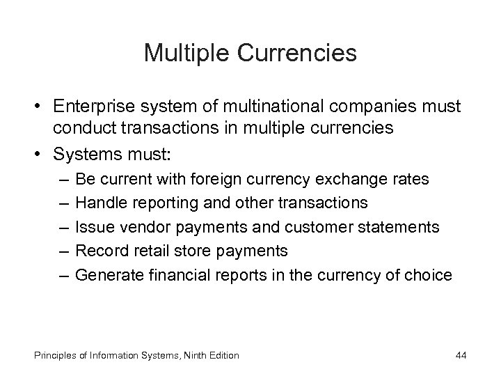 Multiple Currencies • Enterprise system of multinational companies must conduct transactions in multiple currencies