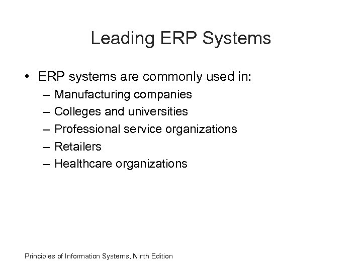 Leading ERP Systems • ERP systems are commonly used in: – – – Manufacturing