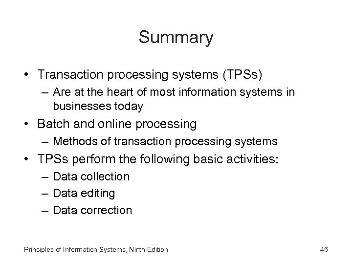 Summary • Transaction processing systems (TPSs) – Are at the heart of most information