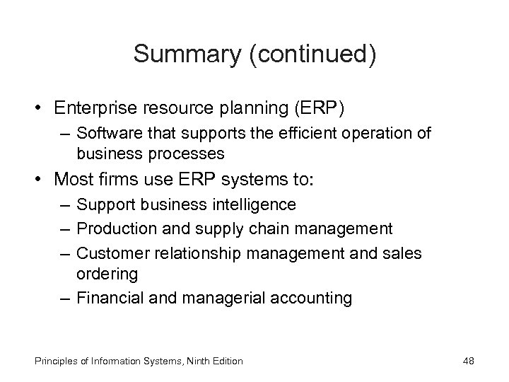 Summary (continued) • Enterprise resource planning (ERP) – Software that supports the efficient operation