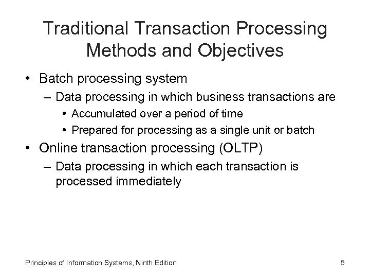 Traditional Transaction Processing Methods and Objectives • Batch processing system – Data processing in