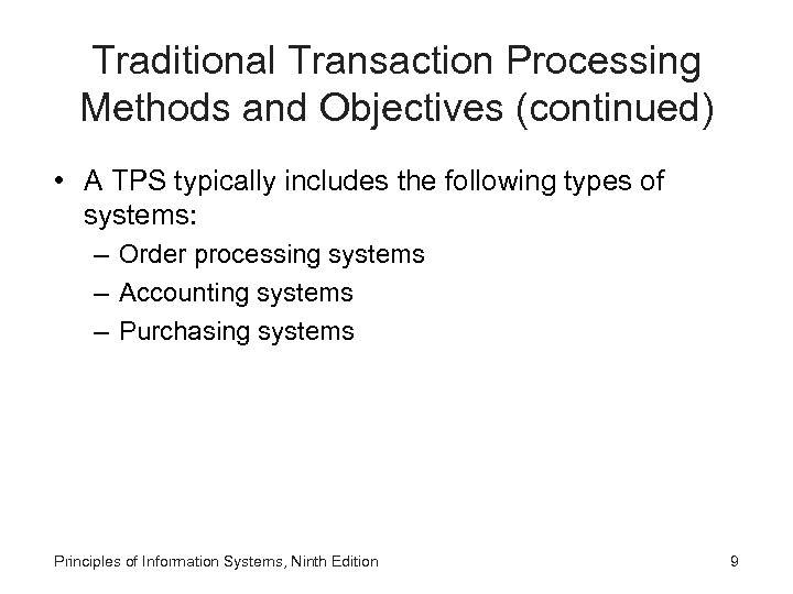 Traditional Transaction Processing Methods and Objectives (continued) • A TPS typically includes the following