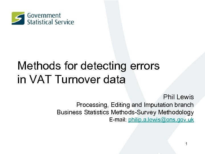 Methods for detecting errors in VAT Turnover data Phil Lewis Processing, Editing and Imputation