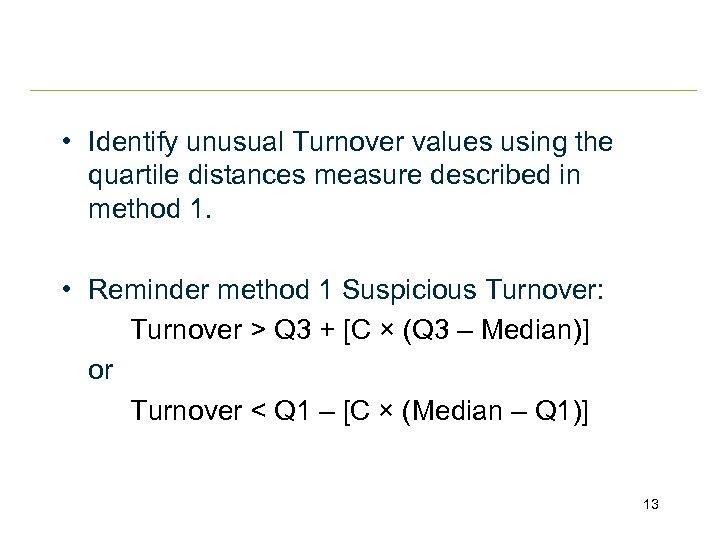 • Identify unusual Turnover values using the quartile distances measure described in method