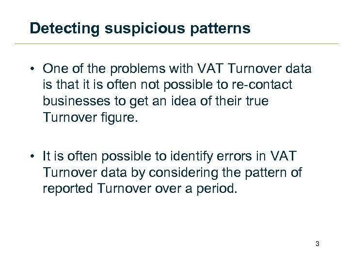 Detecting suspicious patterns • One of the problems with VAT Turnover data is that