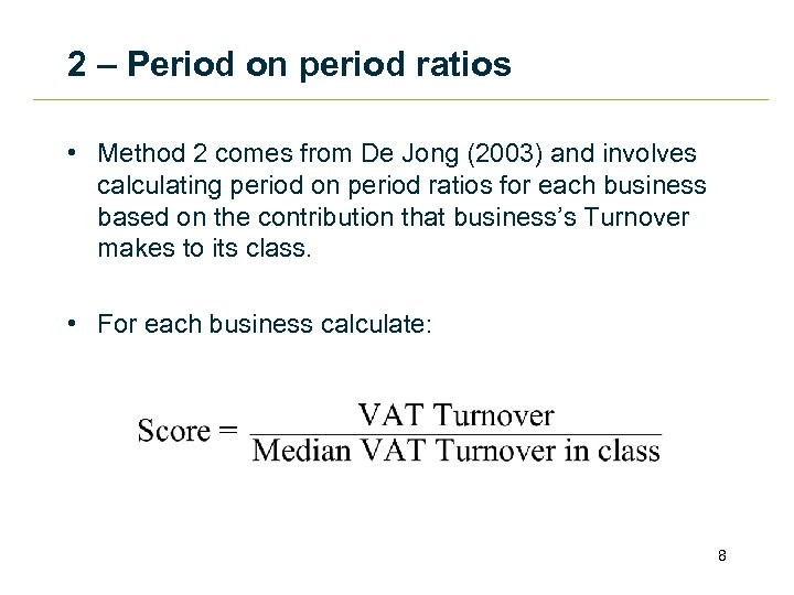 2 – Period on period ratios • Method 2 comes from De Jong (2003)