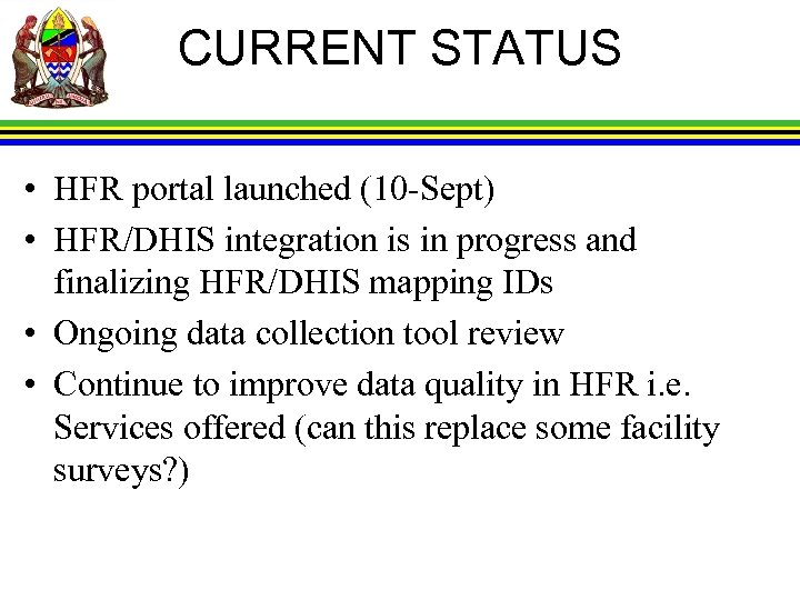 CURRENT STATUS • HFR portal launched (10 -Sept) • HFR/DHIS integration is in progress