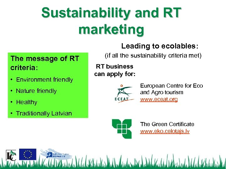 Sustainability and RT marketing Leading to ecolables: The message of RT criteria: • Environment