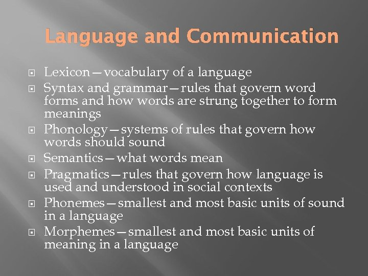 Language and Communication Lexicon—vocabulary of a language Syntax and grammar—rules that govern word forms