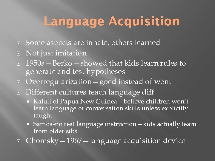 Language Acquisition Some aspects are innate, others learned Not just imitation 1950 s—Berko—showed that