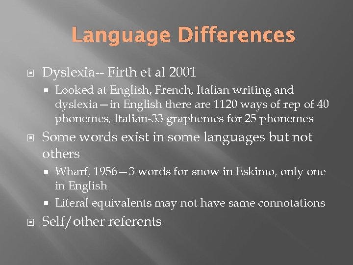 Language Differences Dyslexia-- Firth et al 2001 Looked at English, French, Italian writing and
