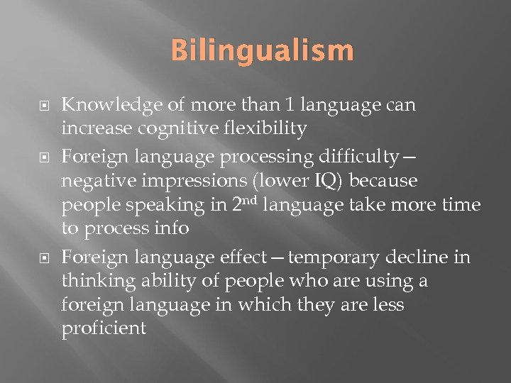 Bilingualism Knowledge of more than 1 language can increase cognitive flexibility Foreign language processing