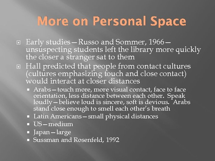 More on Personal Space Early studies—Russo and Sommer, 1966— unsuspecting students left the library