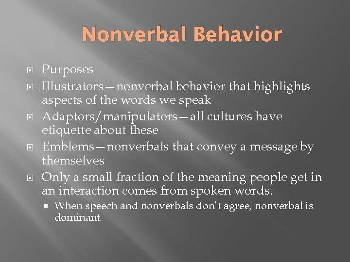 Nonverbal Behavior Purposes Illustrators—nonverbal behavior that highlights aspects of the words we speak Adaptors/manipulators—all