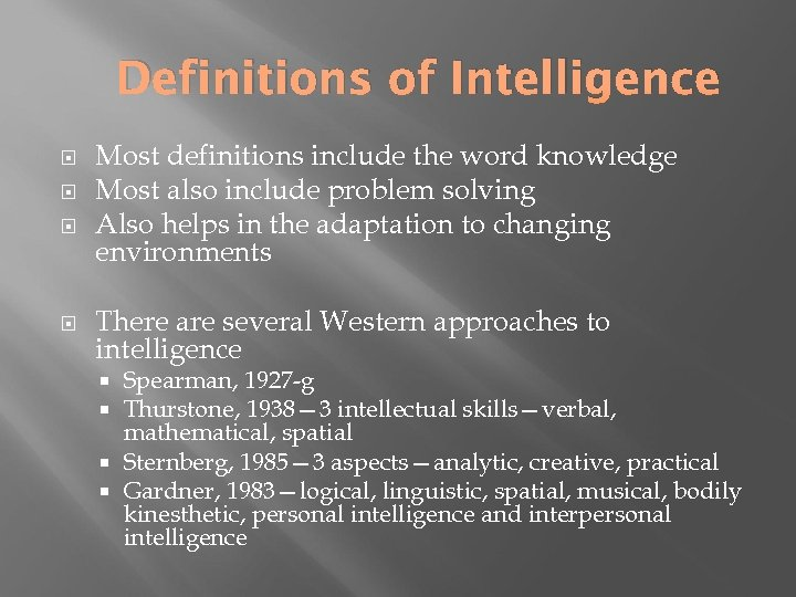 Definitions of Intelligence Most definitions include the word knowledge Most also include problem solving