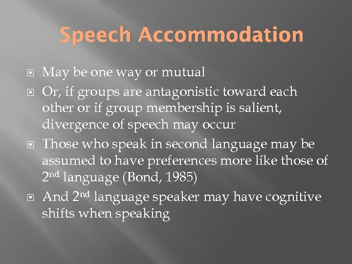 Speech Accommodation May be one way or mutual Or, if groups are antagonistic toward