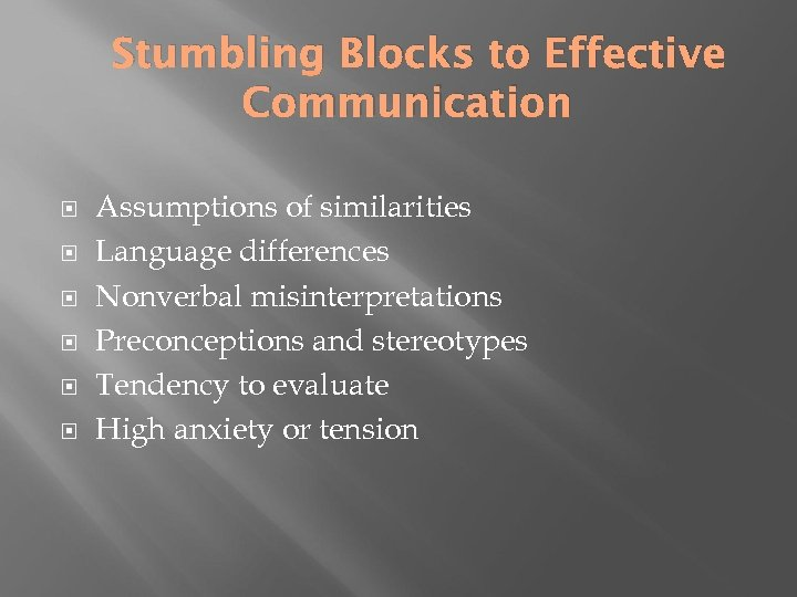 Stumbling Blocks to Effective Communication Assumptions of similarities Language differences Nonverbal misinterpretations Preconceptions and