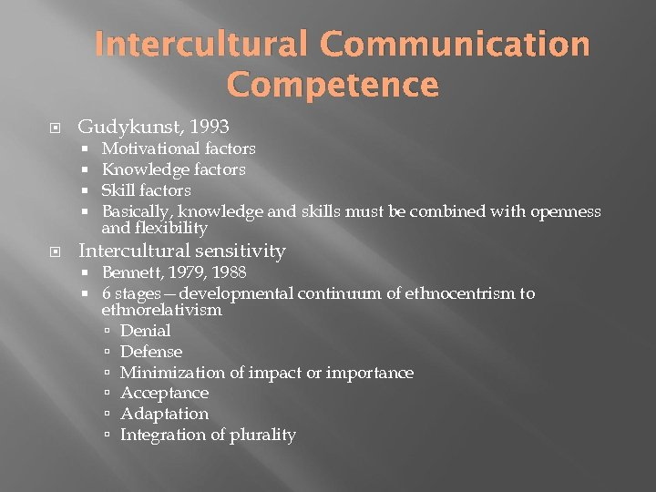 Intercultural Communication Competence Gudykunst, 1993 Motivational factors Knowledge factors Skill factors Basically, knowledge and