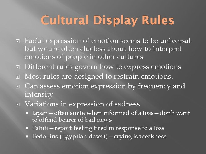 Cultural Display Rules Facial expression of emotion seems to be universal but we are